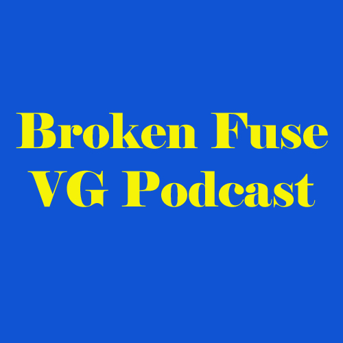 Broken Fuse VG Podcast