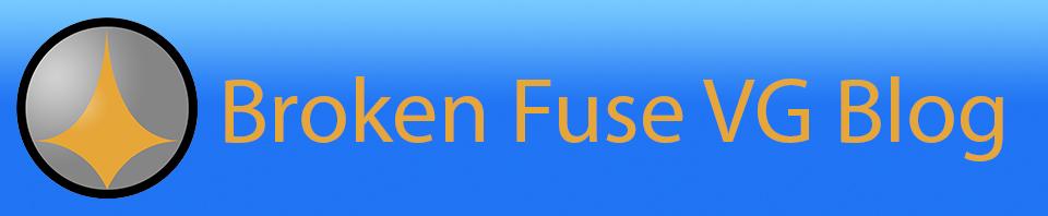Broken Fuse VG Blog